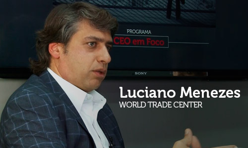 Entrevista com Luciano Montenegro de Menezes, CEO do World Trade Center